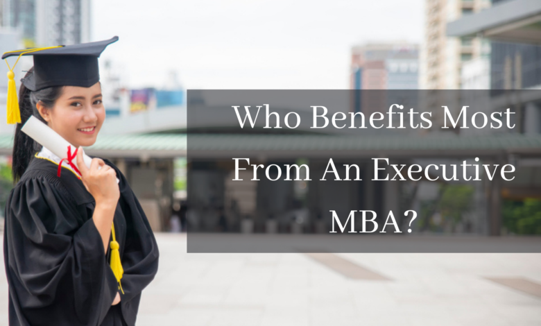 Who Benefits Most From An Executive MBA?